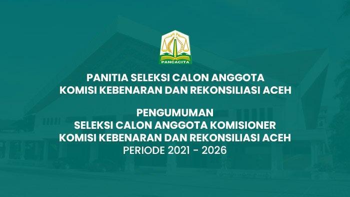 Pengumuman Seleksi Calon Anggota Komisioner Komisi Kebenaran & Rekonsiliasi Aceh Periode 2021 - 2026