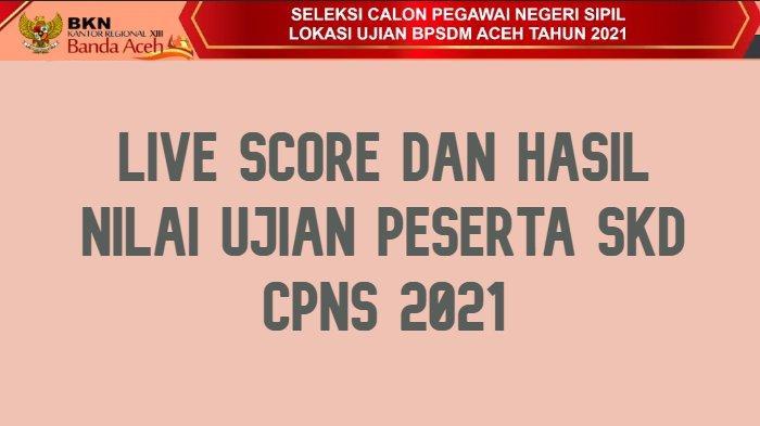 Live Score SKD CPNS Hari Kedua Instansi Pemerintah Aceh, Berikut Perolehan Nilai Peserta 8 September