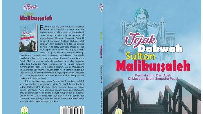 Buku Jejak Dakwah Sultan Malikussaleh Kupas Era Keemasan Kerajaan Samudra Pasai, Bisa Jadi Referensi