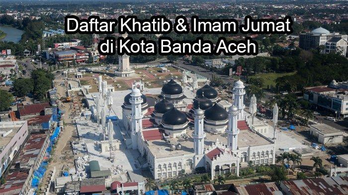 Daftar Khatib dan Imam Shalat Jumat 9 Agustus 2019 pada 60 Masjid di Banda Aceh