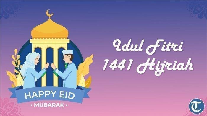 Kumpulan Ucapan Selamat Hari Raya Idul Fitri 1441 H, Cocok Dikirim untuk Kerabat & Update di Medsos