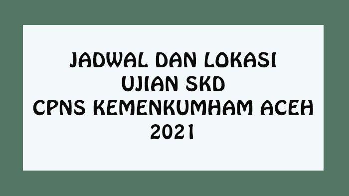 Jadwal SKD CPNS Kemenkumham Wilayah Aceh dimulai 28 September, Ini Titik Lokasi Ujian dan Aturannya
