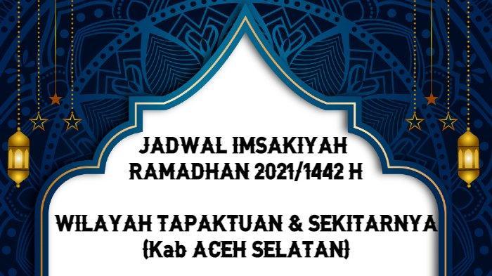 Jadwal Imsakiyah Ramadhan 2021/1442 H untuk Wilayah Tapaktuan dan Sekitarnya, Mulai 13 April