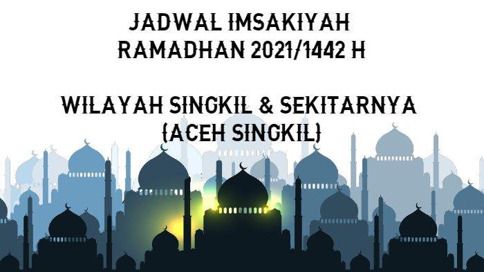 Jadwal Imsakiyah dan Berbuka Puasa Ramadhan 2021/1442 H untuk Wilayah Singkil dan Sekitarnya