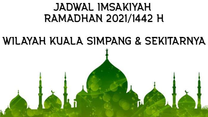 Jadwal Imsakiyah Ramadhan 2021/1442 H untuk Wilayah Kuala Simpang dan Sekitarnya