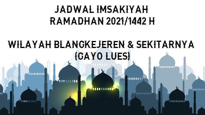 Jadwal Imsakiyah Ramadhan 2021/1442 H untuk Wilayah Blangkejeren dan Sekitarnya (Gayo Lues)
