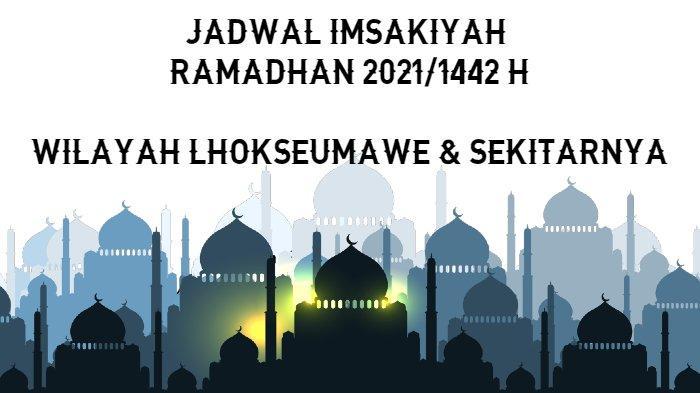 Jadwal Imsakiyah Ramadhan 2021/1442 H untuk Wilayah Lhokseumawe dan Sekitarnya