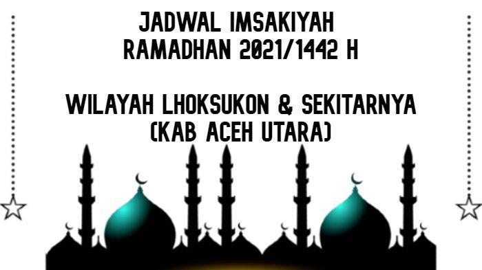Jadwal Imsakiyah Ramadhan 2021/1442 H untuk Wilayah Lhoksukon dan Sekitarnya