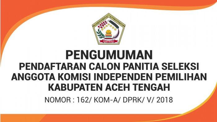 Pengumuman Pendaftaran Calon Panitia Seleksi Anggota Komisi Independen Pemilihan Kab Aceh Tengah Serambi Indonesia