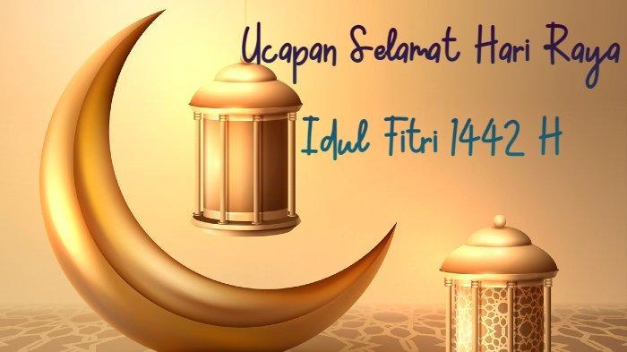 TERBARU! Ucapan Selamat Hari Raya Idul Fitri 1442 H, dari Bahasa Aceh, Jawa, Indonesia dan Inggris