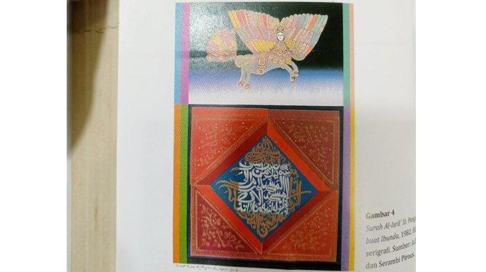 "Lukisan karya AD Pirous dengan judul ""Surah Al-Isra II: Penghormatan pada Ibunda"". Lukisan itu  menegaskan ""the origin"" of AD Pirous dengan tiga keping bukti yang semuanya terkait dengan ibunya, yaitu Alquran, cerita, dan kasab yang semua itu adalah milik ibunya yang diwarisi kepada Pirous."