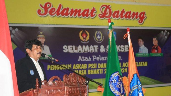 Lantik Pengurus PSSI Aceh Selatan dan Persal Tapaktuan, Berikut Komentar Nazir Adam