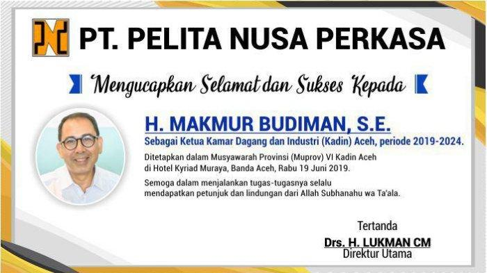 Ucapan Selamat dari PT. PELITA NUSA PERKASA untuk H. MAKMUR BUDIMAN, S.E. sebagai Ketua KADIN