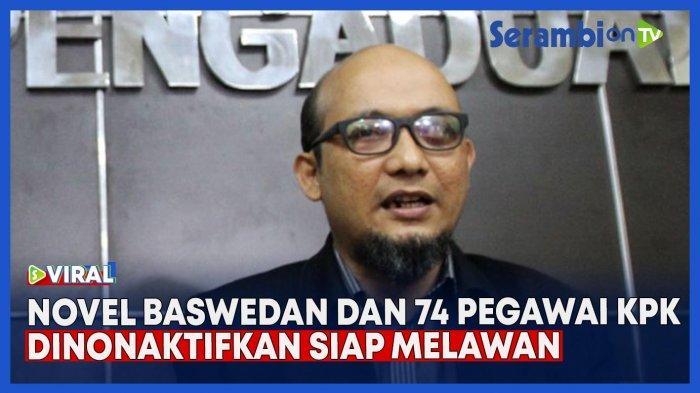 Setelah Dinonaktifkan dari KPK, Novel Baswedan Melawan, TWK Dinilai tak Substansial dan Bermasalah