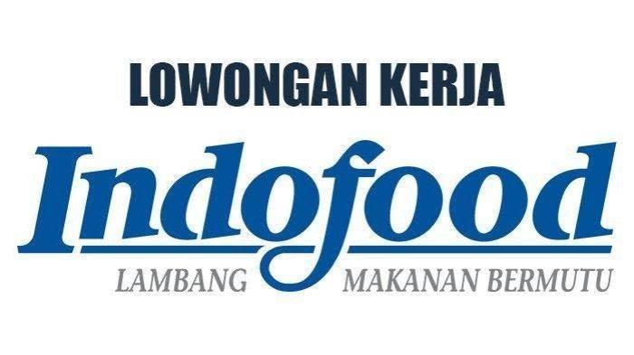 Info Lowongan Kerja Di Indofood Terima Tamatan Sma Dan Smk Cek Syarat Lengkapnya Serambi Indonesia