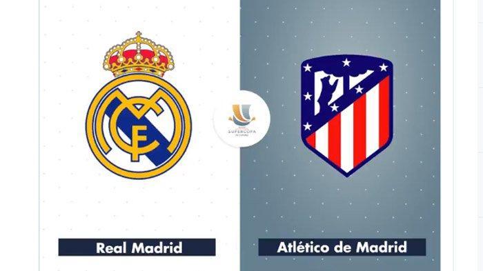 Link Live Streaming Real Madrid Vs Atletico Madrid Final Piala Super Spanyol Kickoff Pukul 01.00 WIB