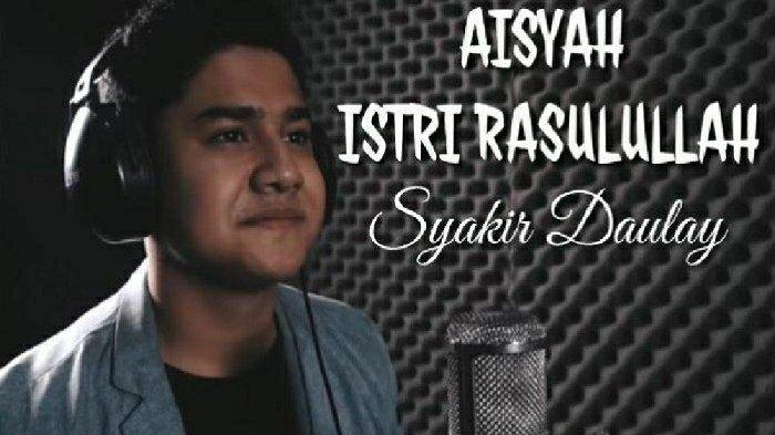 Lagu Aisyah Istri Rasulullah Tanpa Titel Cover di YouTube, Syakir Daulay Jelaskan Alasannya