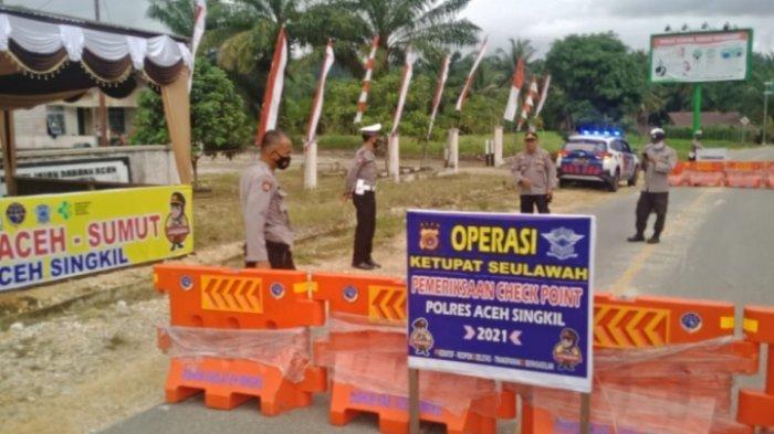 Hari Pertama Larangan Mudik, Tiga Mobil di Perbatasan Aceh Singkil - Tapteng Diminta Putar Balik