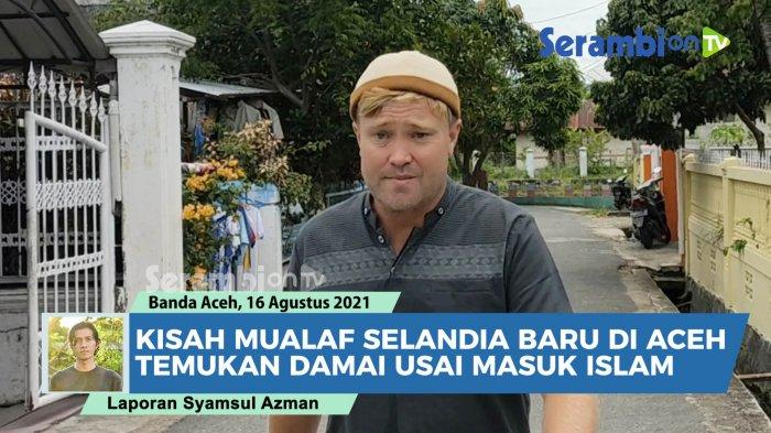 Video Kisah Mualaf Selandia Baru Di Banda Aceh Temukan Kedamaian Setelah Masuk Agama Islam Serambi Indonesia