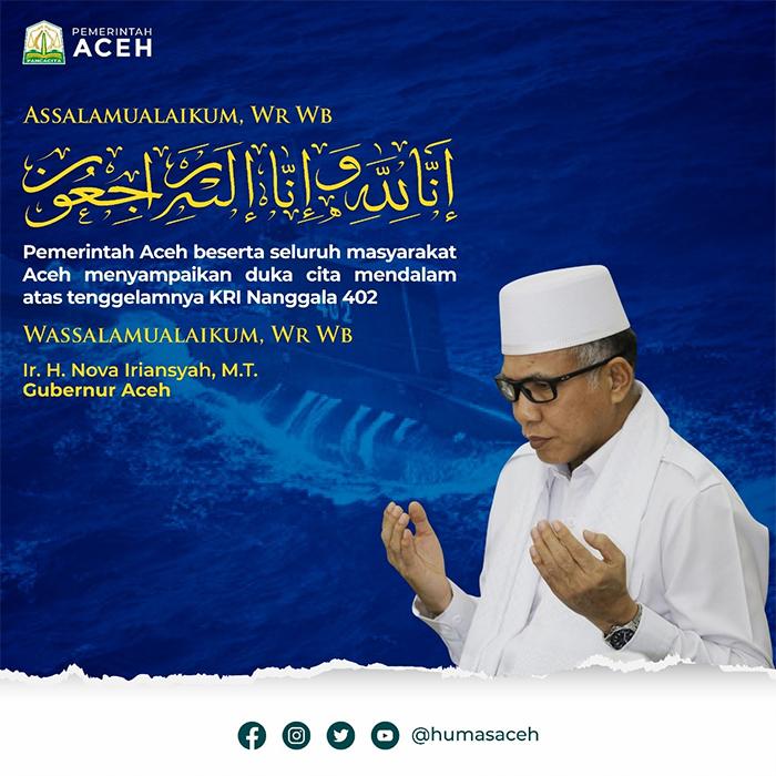 Pemerintah Aceh beserta seluruh masyarakat Aceh menyampaikan duka cita mendalam atas tenggelamnya KRI Nanggala 402