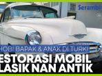 ayah-dan-anak-hobi-restorasi-mobil-mobil-klasik-di-turki.jpg
