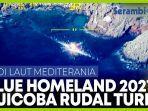 blue-homeland-2021-uji-coba-rudal-jarak-jauh-produk-turki-hancurkan-target.jpg