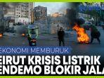 demo-pemadaman-listrik-di-beirut-lebanon-pengunjuk-rasa-blokir-jalan.jpg