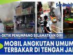 detik-detik-penumpang-selamatkan-diri-mobil-angkutan-umum-terbakar-di-tengah-jalan.jpg