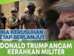 donald-trump-ancam-kerahkan-militer-jika-negara-bagian-gagal-tertibkan-perusuh.jpg