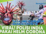gaya-unik-polisi-india-pakai-helm-corona.jpg