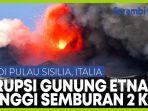 gunung-etna-di-italia-meletus-semburkan-abu-dan-lahar-pijar-setinggi-2-km.jpg