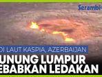 gunung-lumpur-penyebab-ledakan-keras-di-laut-kaspia.jpg