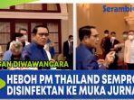 heboh-perdana-menteri-thailand-semprot-disinfektan-ke-muka-jurnalis-karena-enggan-diwawancara.jpg
