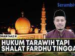 hukum-shalat-tarawih-tapi-shalat-fardhu-bolong-bolong-simak-ulasan-ulama-aceh-masrul-aidi-lc.jpg