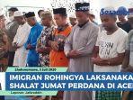 imigran-rohingya-laksanakan-shalat-jumat-perdana-di-aceh.jpg