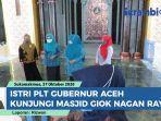 istri-plt-gubernur-aceh-dyah-erti-idawati-kunjungi-masjid-giok-nagan-raya.jpg