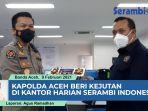kapolda-aceh-beri-kejutan-di-kantor-harian-serambi-indonesia.jpg