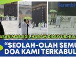 kawasan-masjidil-haram-di-mekkah-diguyur-hujan-seolah-olah-semua-doa-kami-terkabul.jpg
