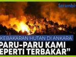 kebakaran-hebat-di-hutan-ankara-paru-paru-kami-seperti-terbakar.jpg