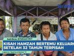 kisah-hamzah-bertemu-keluarga-karena-google-maps-berpisah-32-tahun-mengira-hilang-saat-tsunami-aceh.jpg