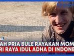 kisah-pria-bule-rayakan-momen-idul-adha-di-indonesia.jpg