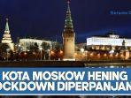 kota-moskow-hening-saat-lockdown-rusia-diperpanjang.jpg