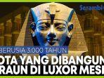 kota-yang-dibangun-raja-amenhotep-iii-di-luxor-mesir.jpg