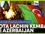 lachin-kembali-ke-azerbaijan-setelah-28-tahun-pendudukan-armenia.jpg