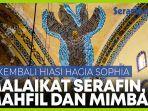 malaikat-serafin-mimbar-khutbah-dan-mahfil-kembali-hiasi-hagia-sophia.jpg