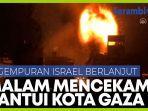 malam-mencekam-saat-militer-israel-gempur-gaza-meski-dikecam-masyarakat-internasional.jpg