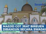 masjid-cot-jrat-kota-juang-bireuen-dibangun-dengan-semangat-gotong-royong.jpg