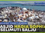melihat-dari-udara-masjid-hagia-sophia-diselimuti-salju-di-kota-istanbul-turki.jpg