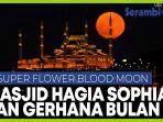 menyaksikan-gerhana-bulan-merah-darah-di-masjid-hagia-sophia-istanbul-turki.jpg