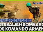 militer-azerbaijan-menghancurkan-pos-pos-komando-armenia.jpg